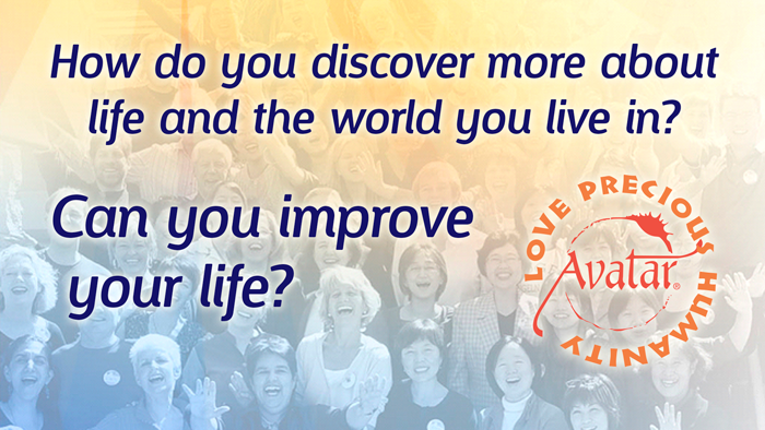 How do you discover more about life and the world you live in? Can you improve your life? Avatar: Love Precious Humanity